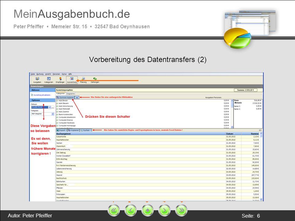 MeinAusgabenbuch.de Peter Pfeiffer Memeler Str. 15 32547 Bad Oeynhausen Autor: Peter Pfeiffer Seite: 6 1 2 3 4 5 Vorbereitung des Datentransfers (2)