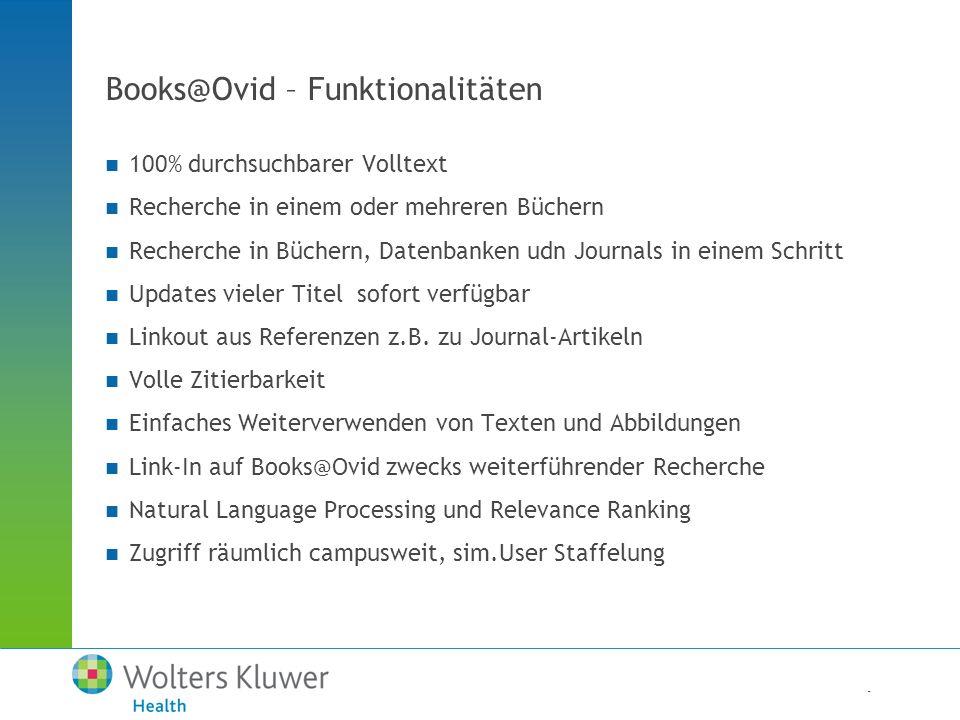 - Books@Ovid – Funktionalitäten 100% durchsuchbarer Volltext Recherche in einem oder mehreren Büchern Recherche in Büchern, Datenbanken udn Journals in einem Schritt Updates vieler Titel sofort verfügbar Linkout aus Referenzen z.B.