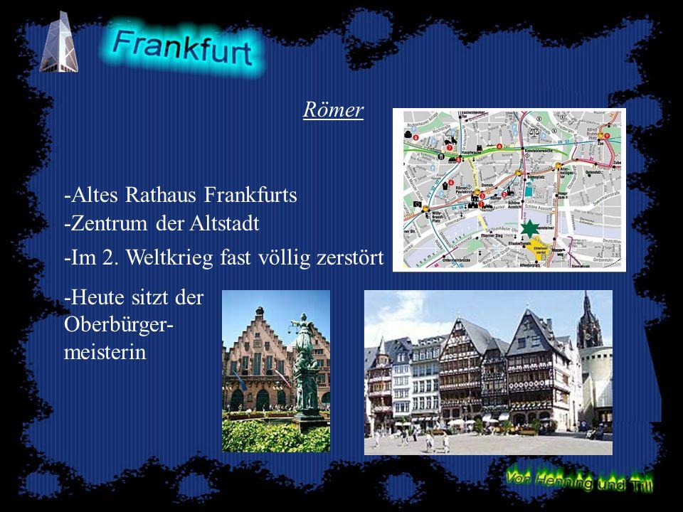 Römer -Altes Rathaus Frankfurts -Zentrum der Altstadt -Im 2. Weltkrieg fast völlig zerstört -Heute sitzt der Oberbürger- meisterin