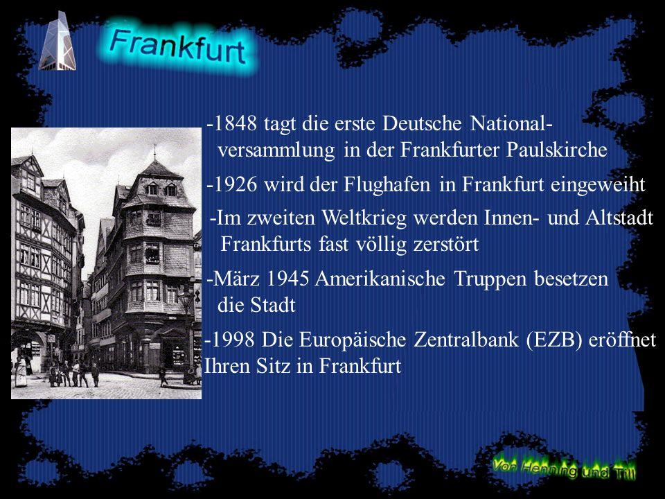 FRANKFURT HEUTE -4,8 Millionen Einwohner -320,000 Betriebe - Finanzzentrum - Verkehrsdrehscheibe - Kulturmetropole -45 Stadtteile -Eine Fläche von 248 km²