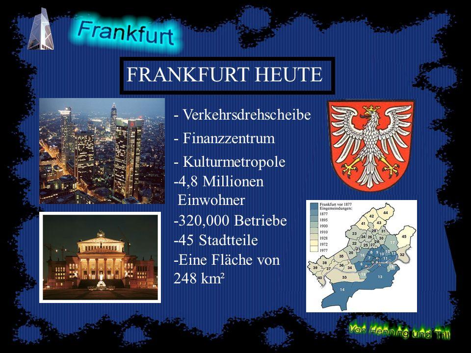 FRANKFURT HEUTE -4,8 Millionen Einwohner -320,000 Betriebe - Finanzzentrum - Verkehrsdrehscheibe - Kulturmetropole -45 Stadtteile -Eine Fläche von 248