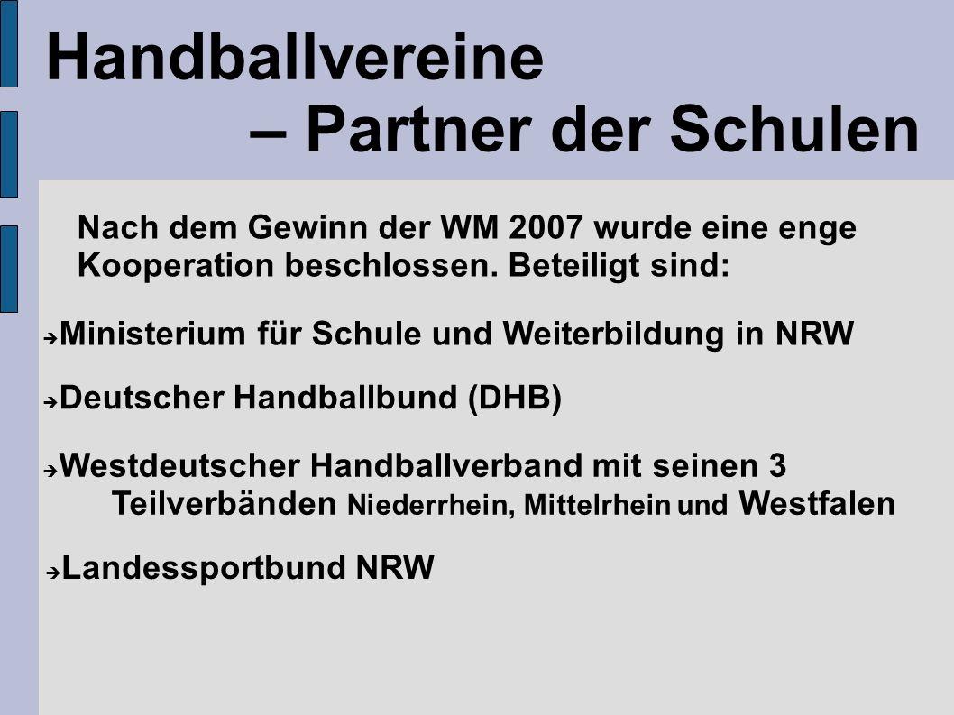 Handballvereine – Partner der Schulen Nach dem Gewinn der WM 2007 wurde eine enge Kooperation beschlossen.