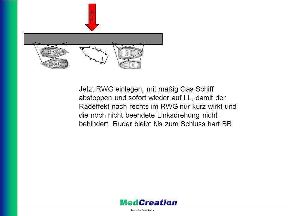 Copyright Ing. Thomas Brückner Wind Jetzt RWG einlegen, mit mäßig Gas Schiff abstoppen und sofort wieder auf LL, damit der Radeffekt nach rechts im RW