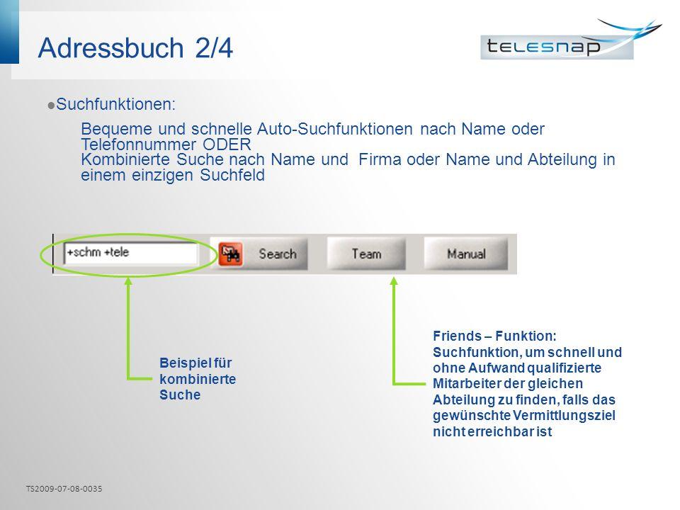 Adressbuch 2/4 Suchfunktionen: Bequeme und schnelle Auto-Suchfunktionen nach Name oder Telefonnummer ODER Kombinierte Suche nach Name und Firma oder N