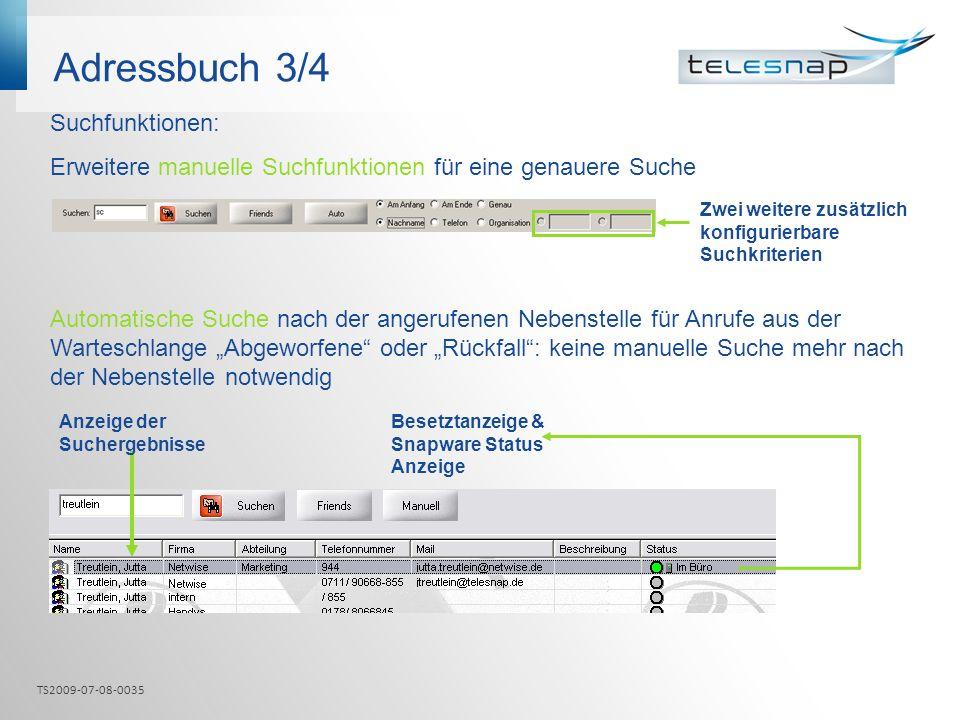Adressbuch 3/4 Besetztanzeige & Snapware Status Anzeige Suchfunktionen: Erweitere manuelle Suchfunktionen für eine genauere Suche Automatische Suche n