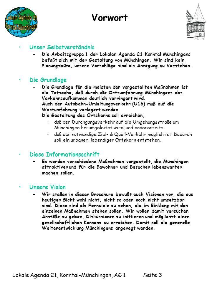 Lokale Agenda 21, Korntal-Münchingen, AG 1 Seite 3 Vorwort Unser Selbstverständnis –Die Arbeitsgruppe 1 der Lokalen Agenda 21 Korntal Münchingens befaßt sich mit der Gestaltung von Münchingen.