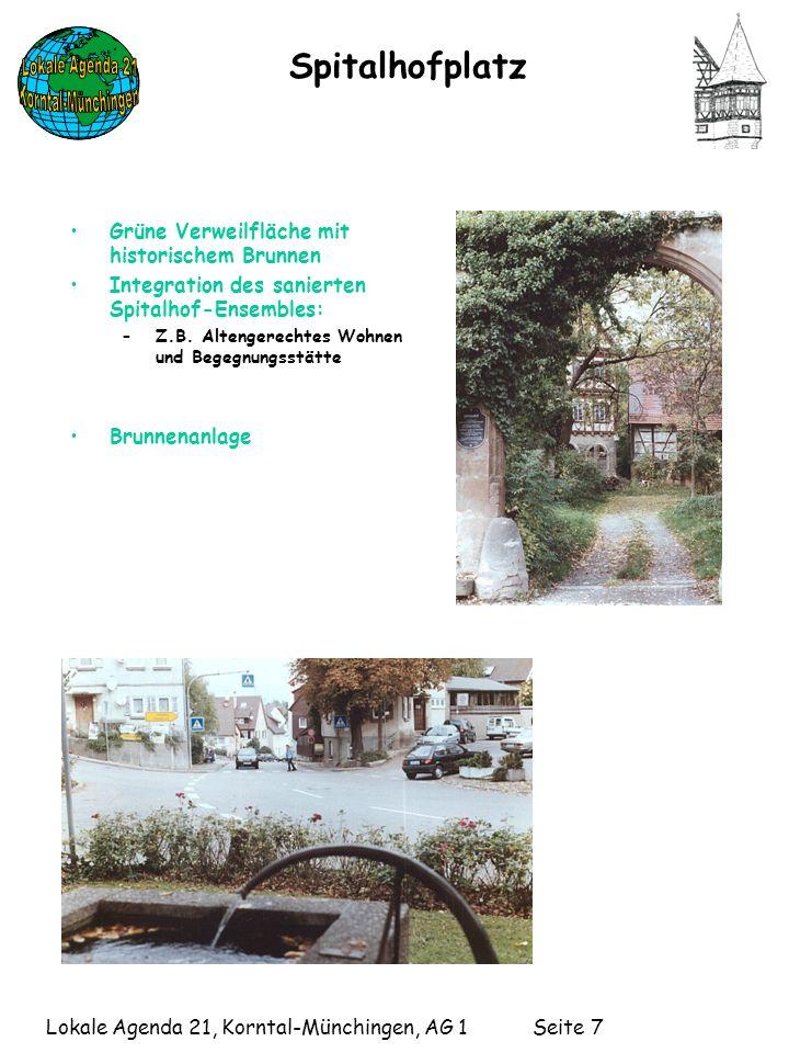 Lokale Agenda 21, Korntal-Münchingen, AG 1 Seite 7 Spitalhofplatz Grüne Verweilfläche mit historischem Brunnen Integration des sanierten Spitalhof-Ensembles: –Z.B.