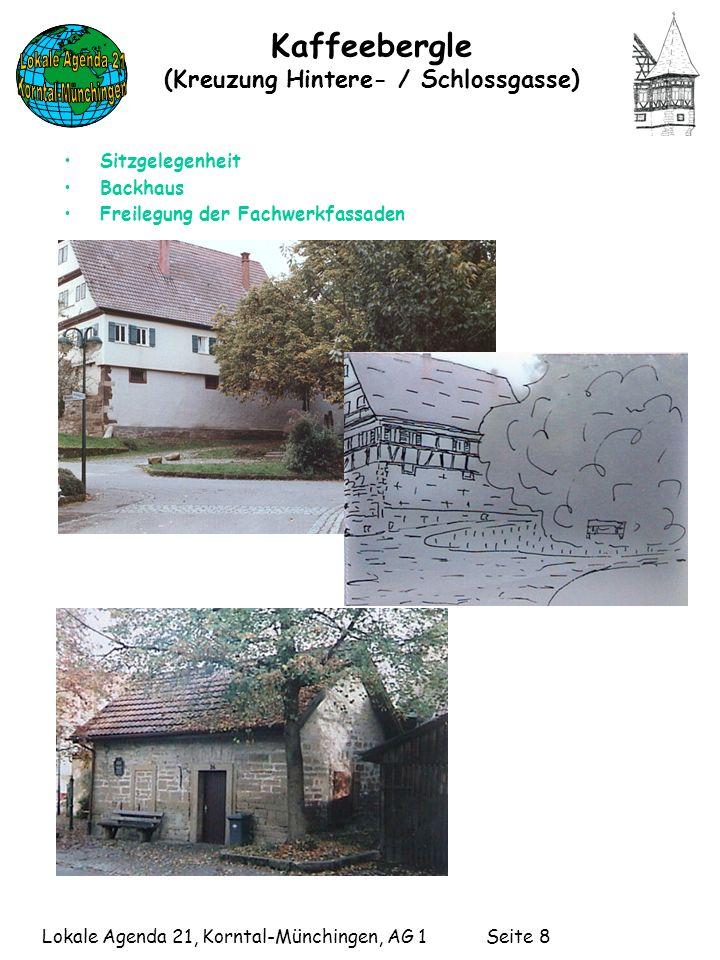 Lokale Agenda 21, Korntal-Münchingen, AG 1 Seite 8 Kaffeebergle (Kreuzung Hintere- / Schlossgasse) Sitzgelegenheit Backhaus Freilegung der Fachwerkfassaden