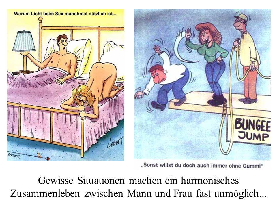 Gewisse Situationen machen ein harmonisches Zusammenleben zwischen Mann und Frau fast unmöglich...