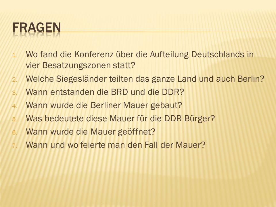 1. Wo fand die Konferenz über die Aufteilung Deutschlands in vier Besatzungszonen statt? 2. Welche Siegesländer teilten das ganze Land und auch Berlin