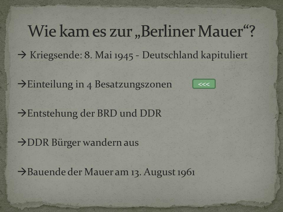 Kriegsende: 8. Mai 1945 - Deutschland kapituliert Einteilung in 4 Besatzungszonen Entstehung der BRD und DDR DDR Bürger wandern aus Bauende der Mauer