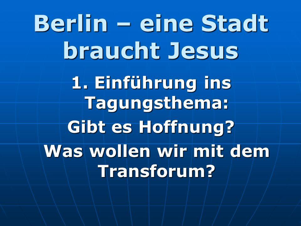 Berlin – eine Stadt braucht Jesus 1. Einführung ins Tagungsthema: Gibt es Hoffnung.