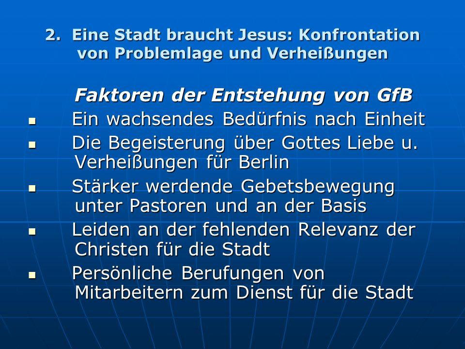 2. Eine Stadt braucht Jesus: Konfrontation von Problemlage und Verheißungen Faktoren der Entstehung von GfB Ein wachsendes Bedürfnis nach Einheit Ein