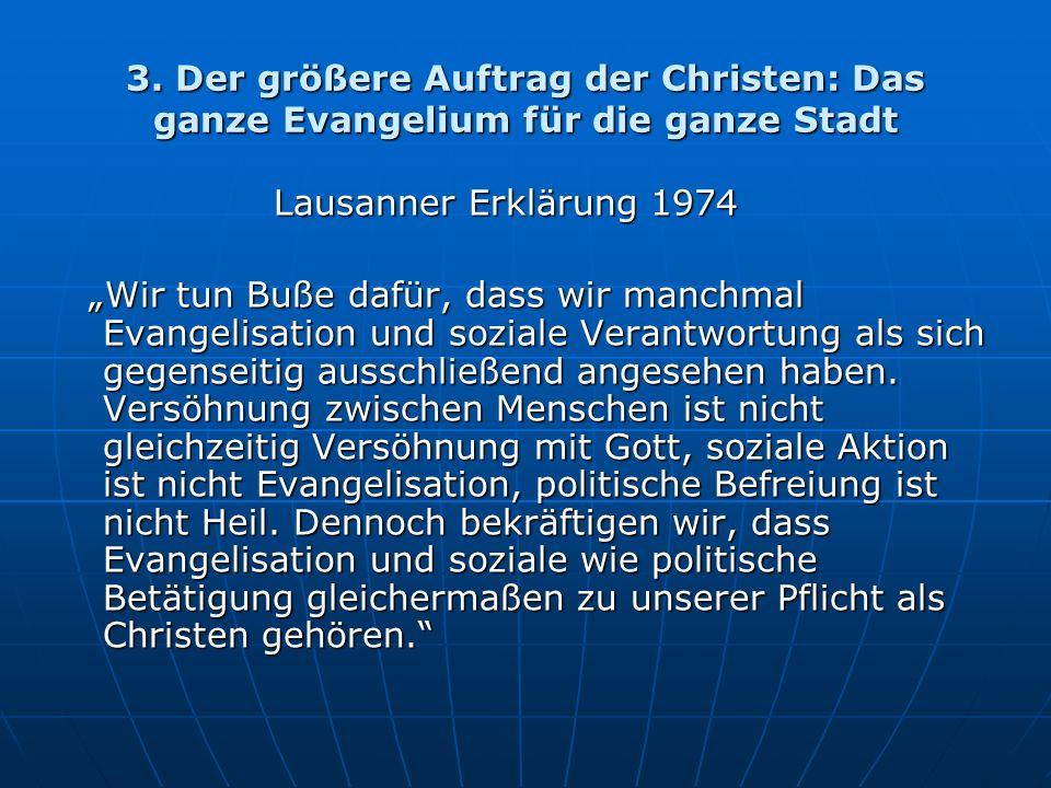 3. Der größere Auftrag der Christen: Das ganze Evangelium für die ganze Stadt Lausanner Erklärung 1974 Wir tun Buße dafür, dass wir manchmal Evangelis