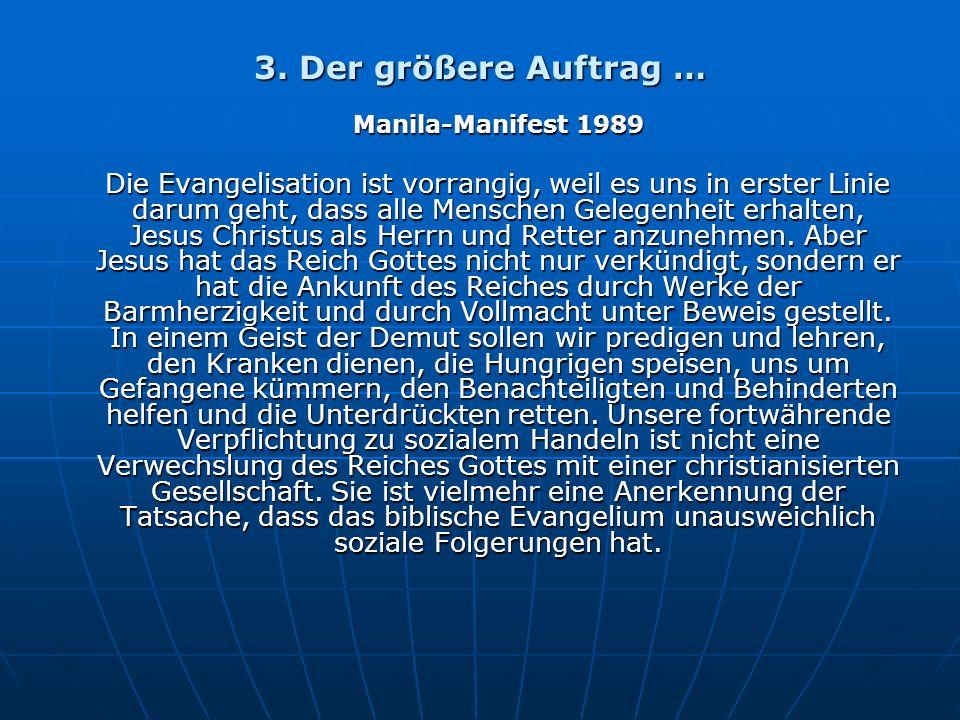 3. Der größere Auftrag … Manila-Manifest 1989 Die Evangelisation ist vorrangig, weil es uns in erster Linie darum geht, dass alle Menschen Gelegenheit
