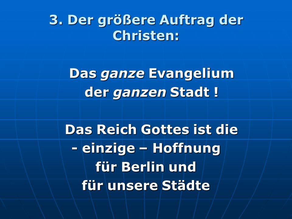 3. Der größere Auftrag der Christen: Das ganze Evangelium der ganzen Stadt .