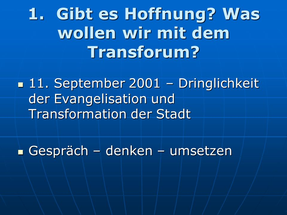 1. Gibt es Hoffnung. Was wollen wir mit dem Transforum.
