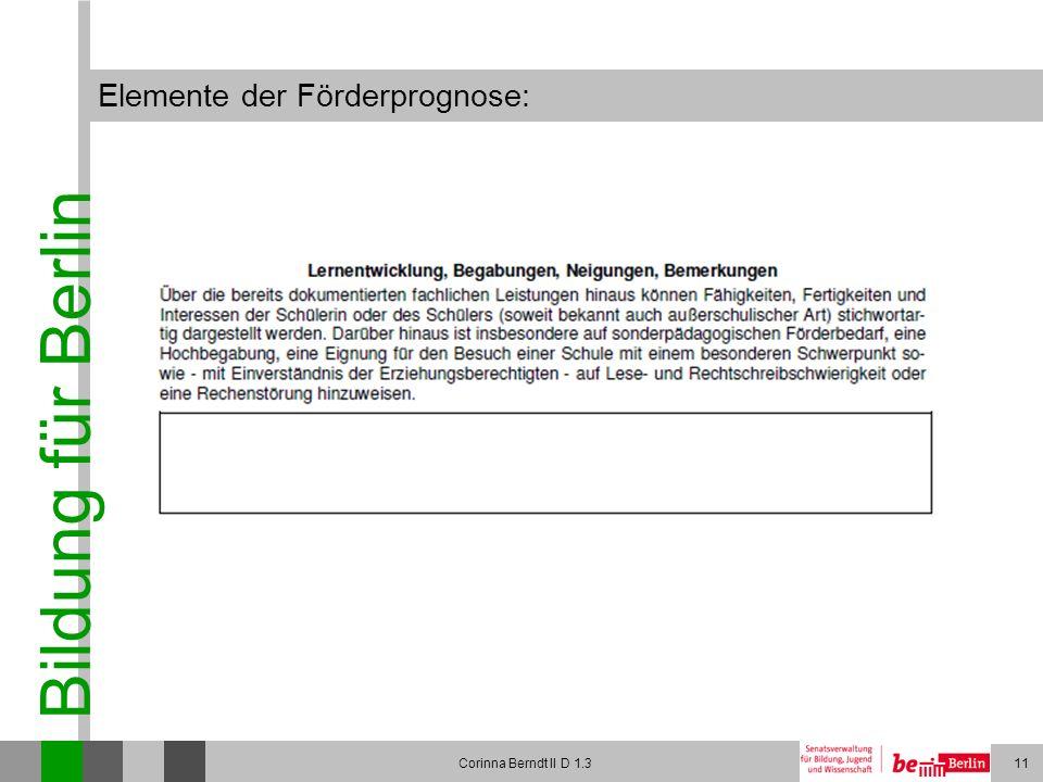 Bildung für Berlin Corinna Berndt II D 1.311 Elemente der Förderprognose: