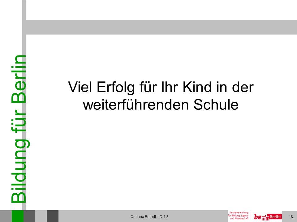 Bildung für Berlin Corinna Berndt II D 1.318 Viel Erfolg für Ihr Kind in der weiterführenden Schule
