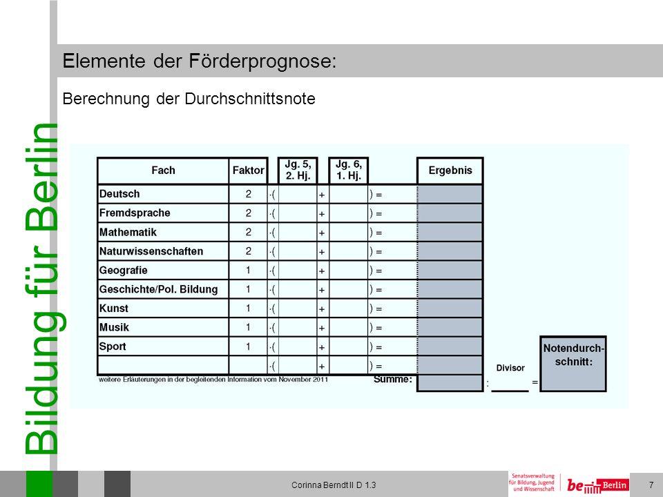 Bildung für Berlin Corinna Berndt II D 1.38 Elemente der Förderprognose: Berechnung der Durchschnittsnote Beispiel: Die Förderprognose beinhaltet eine Durchschnittsnote, die aus den Zeugnisnoten des 2.