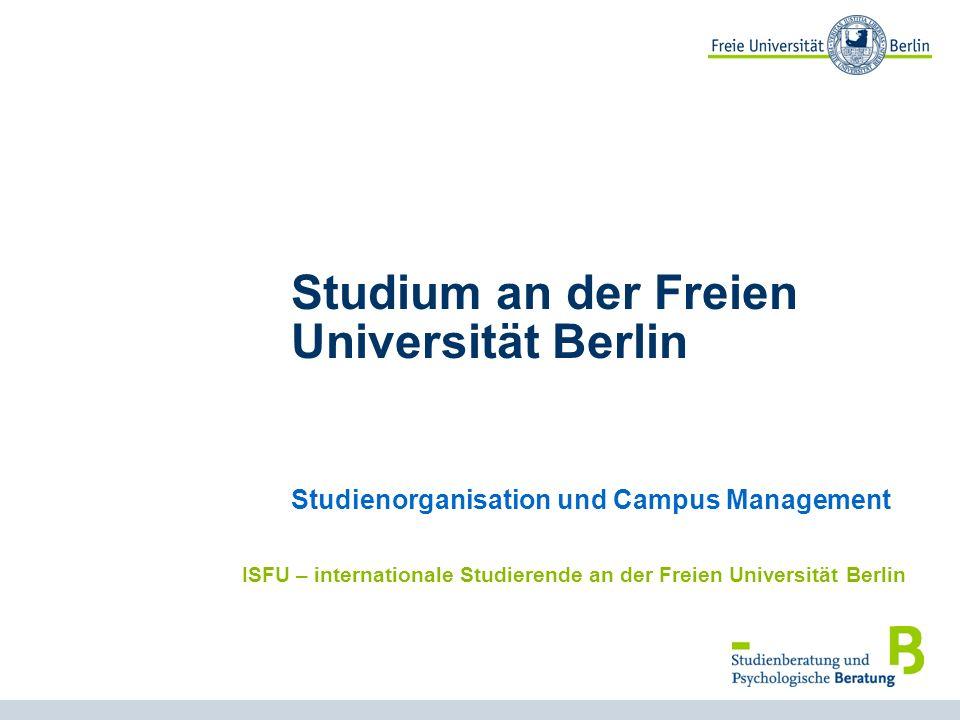 1 Studium an der Freien Universität Berlin Studienorganisation und Campus Management ISFU – internationale Studierende an der Freien Universität Berlin