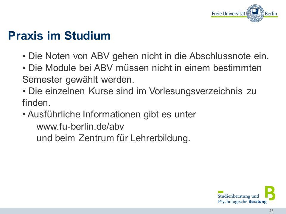 23 Praxis im Studium Die Noten von ABV gehen nicht in die Abschlussnote ein.
