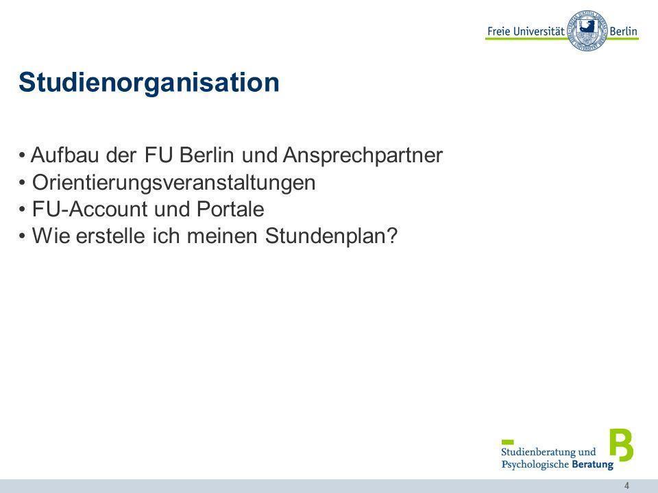 4 Studienorganisation Aufbau der FU Berlin und Ansprechpartner Orientierungsveranstaltungen FU-Account und Portale Wie erstelle ich meinen Stundenplan?