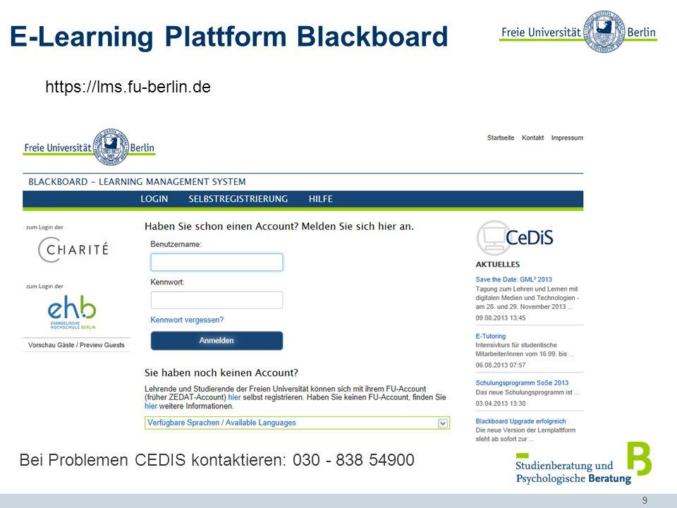 9 E-Learning Plattform Blackboard https://lms.fu-berlin.de Bei Problemen CEDIS kontaktieren: 030 - 838 54900