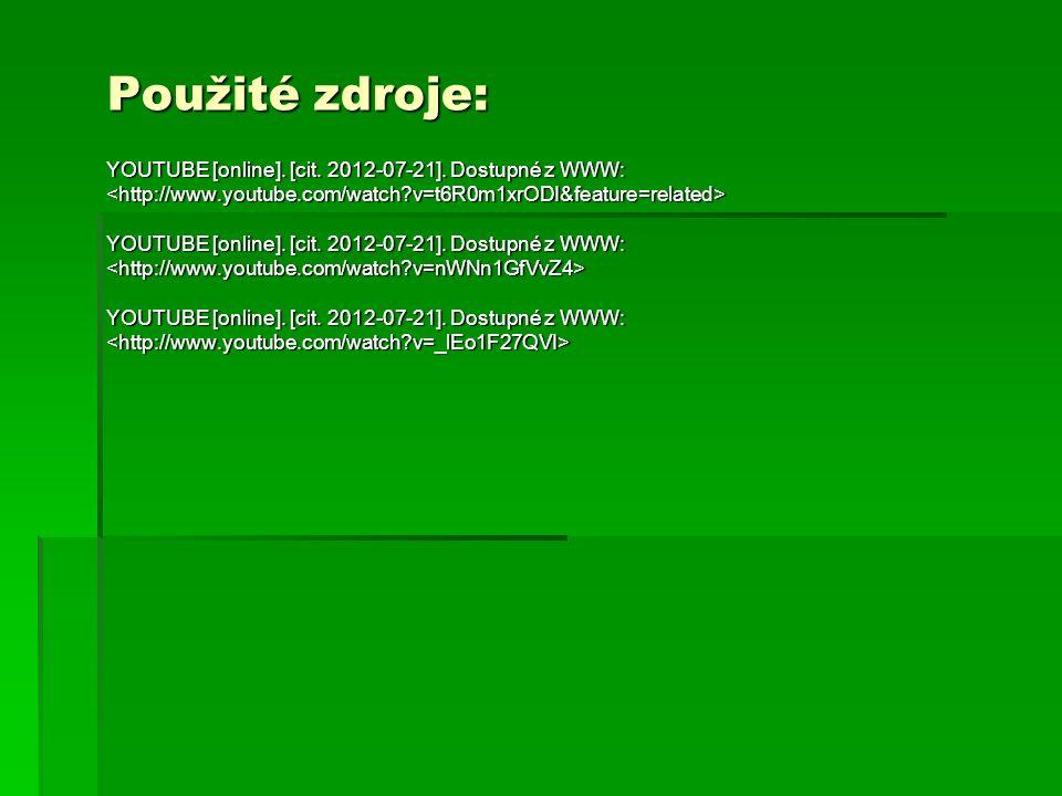 Použité zdroje: YOUTUBE [online]. [cit. 2012-07-21]. Dostupné z WWW: YOUTUBE [online]. [cit. 2012-07-21]. Dostupné z WWW: YOUTUBE [online]. [cit. 2012