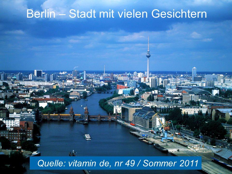 Berlin – Stadt mit vielen Gesichtern Quelle: vitamin de, nr 49 / Sommer 2011