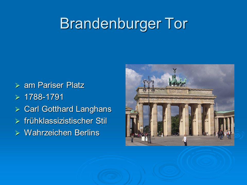 Brandenburger Tor am Pariser Platz am Pariser Platz 1788-1791 1788-1791 Carl Gotthard Langhans Carl Gotthard Langhans frühklassizistischer Stil frühkl