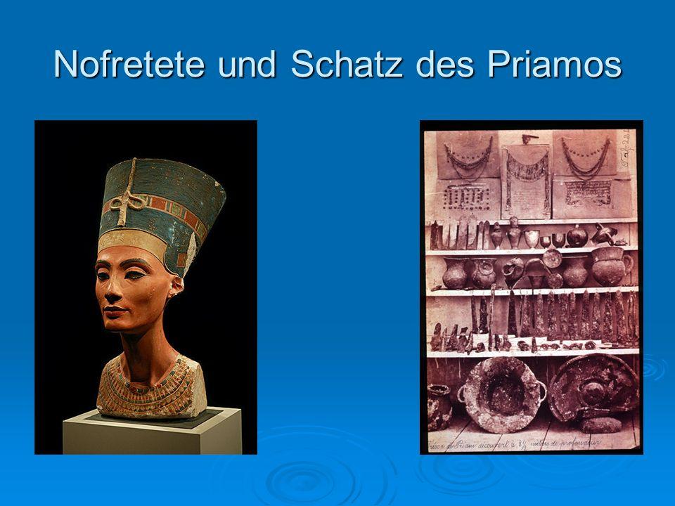 Nofretete und Schatz des Priamos