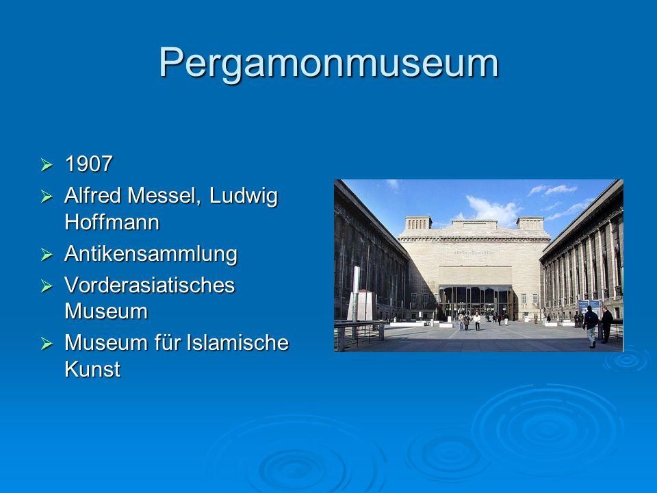 Pergamonmuseum 1907 1907 Alfred Messel, Ludwig Hoffmann Alfred Messel, Ludwig Hoffmann Antikensammlung Antikensammlung Vorderasiatisches Museum Vorder