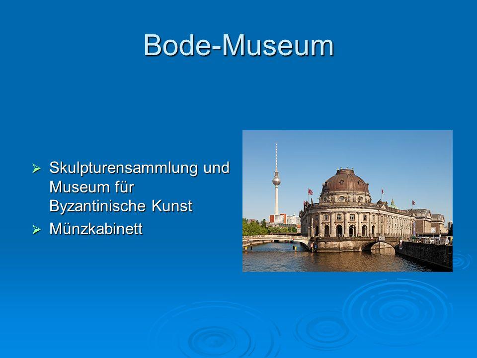Bode-Museum Skulpturensammlung und Museum für Byzantinische Kunst Skulpturensammlung und Museum für Byzantinische Kunst Münzkabinett Münzkabinett