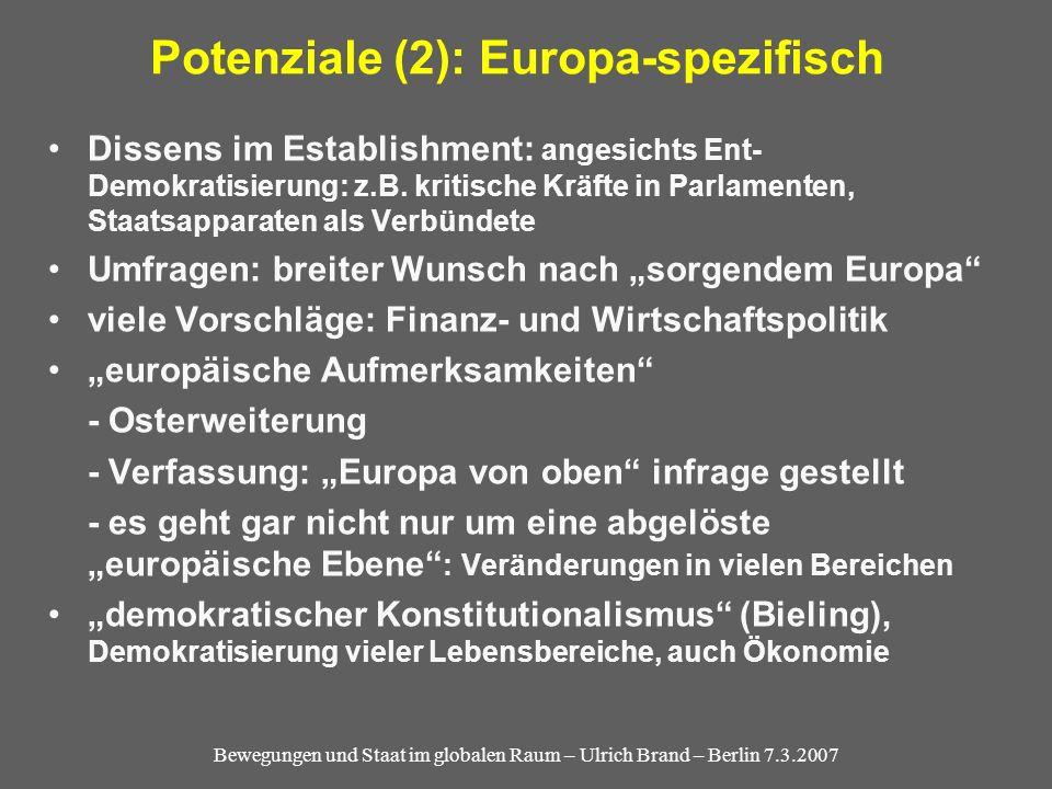 Bewegungen und Staat im globalen Raum – Ulrich Brand – Berlin 7.3.2007 Potenziale (2): Europa-spezifisch Dissens im Establishment: angesichts Ent- Demokratisierung: z.B.