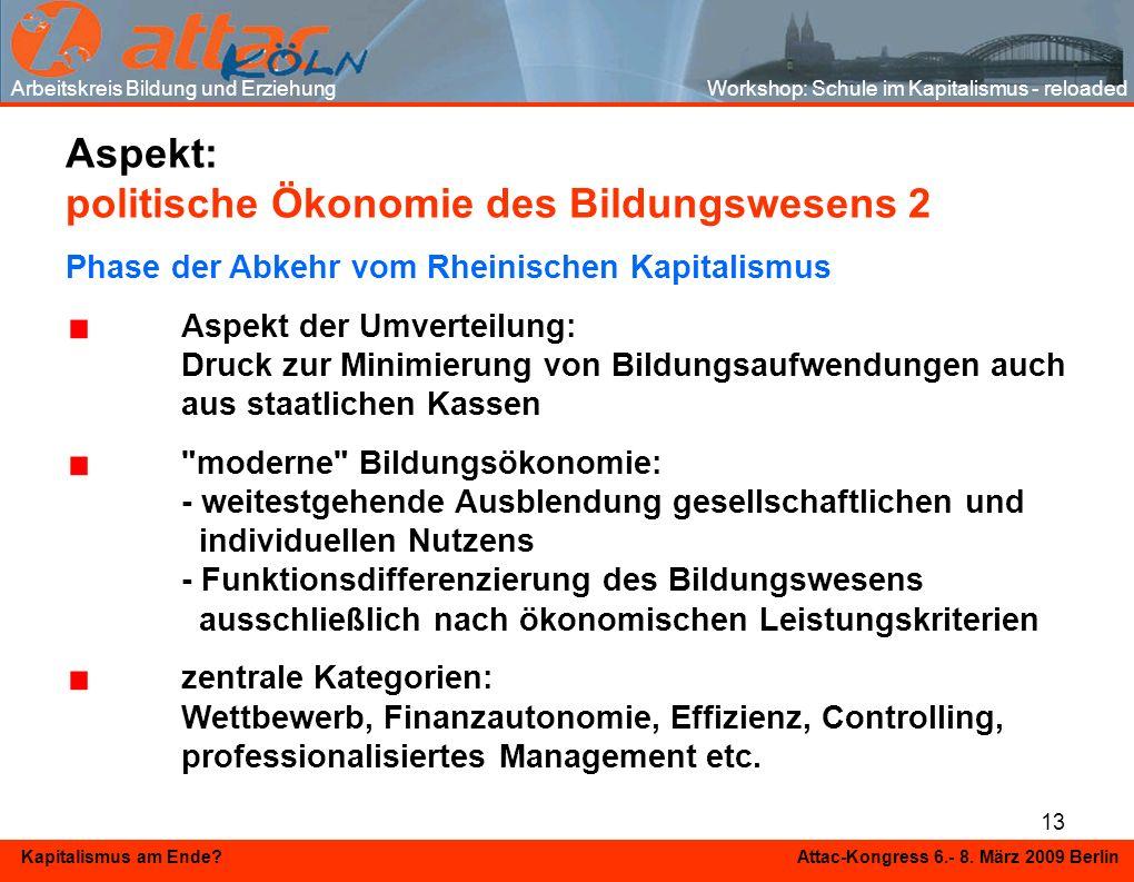 13 Kapitalismus am Ende? Attac-Kongress 6.- 8. März 2009 Berlin Aspekt: politische Ökonomie des Bildungswesens 2 Phase der Abkehr vom Rheinischen Kapi