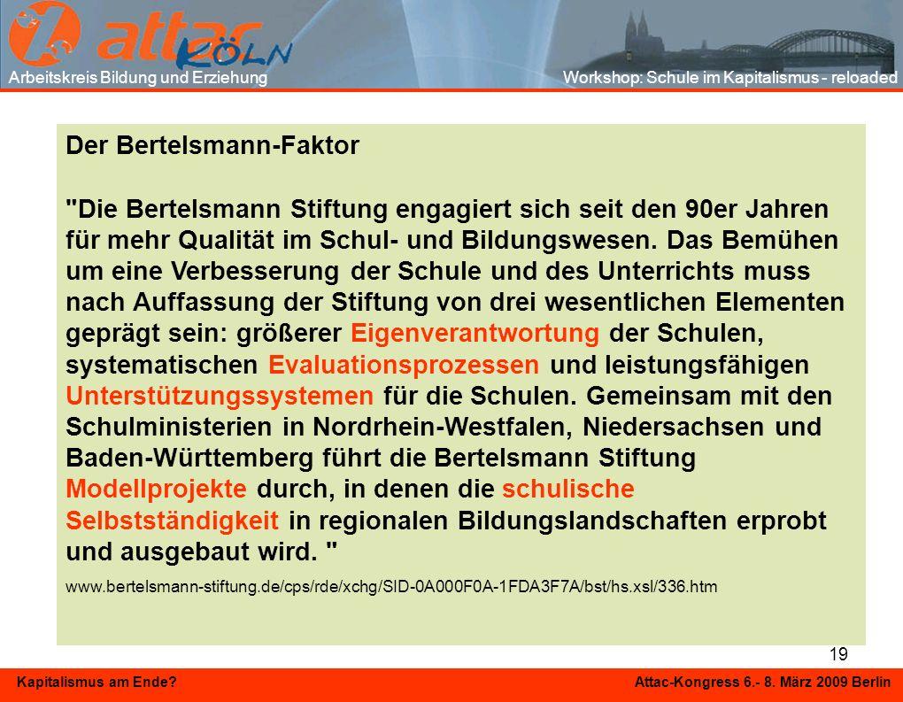 19 Kapitalismus am Ende? Attac-Kongress 6.- 8. März 2009 Berlin Arbeitskreis Bildung und Erziehung Workshop: Schule im Kapitalismus - reloaded Der Ber