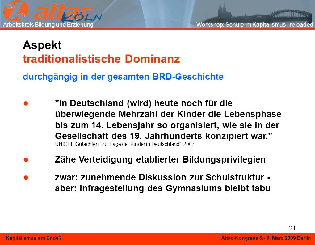 21 Kapitalismus am Ende? Attac-Kongress 6.- 8. März 2009 Berlin Aspekt traditionalistische Dominanz durchgängig in der gesamten BRD-Geschichte