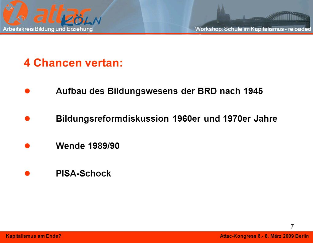 7 Kapitalismus am Ende? Attac-Kongress 6.- 8. März 2009 Berlin 4 Chancen vertan: Aufbau des Bildungswesens der BRD nach 1945 Bildungsreformdiskussion