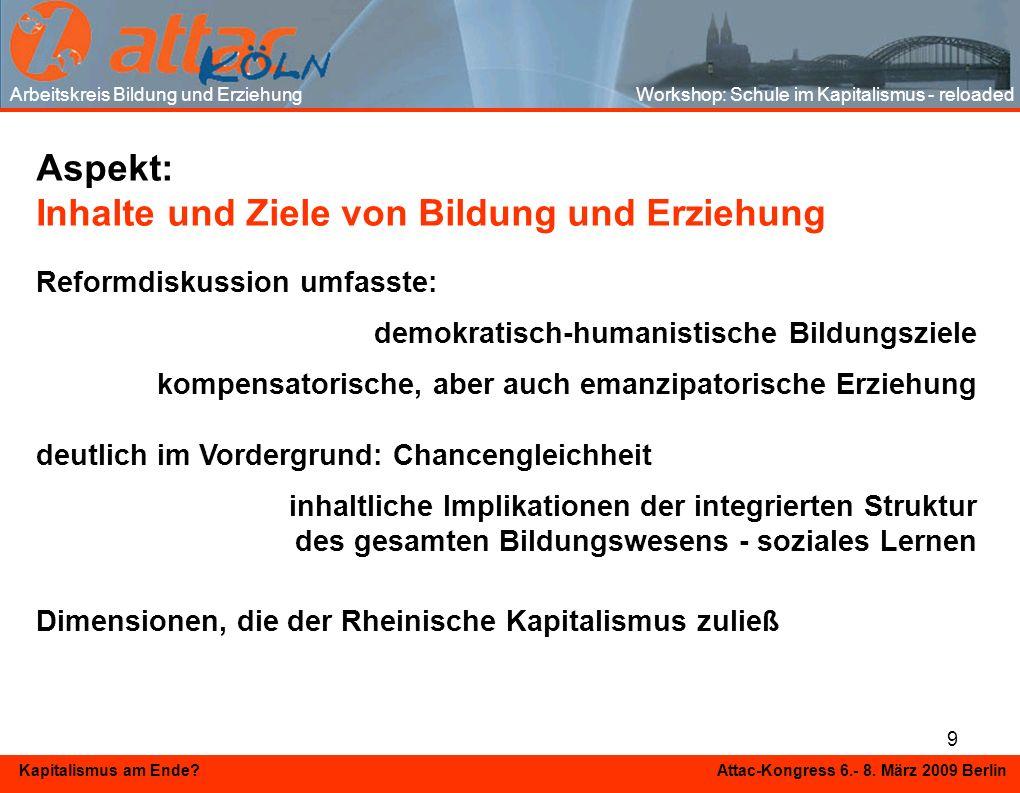 9 Kapitalismus am Ende? Attac-Kongress 6.- 8. März 2009 Berlin Aspekt: Inhalte und Ziele von Bildung und Erziehung Reformdiskussion umfasste: demokrat
