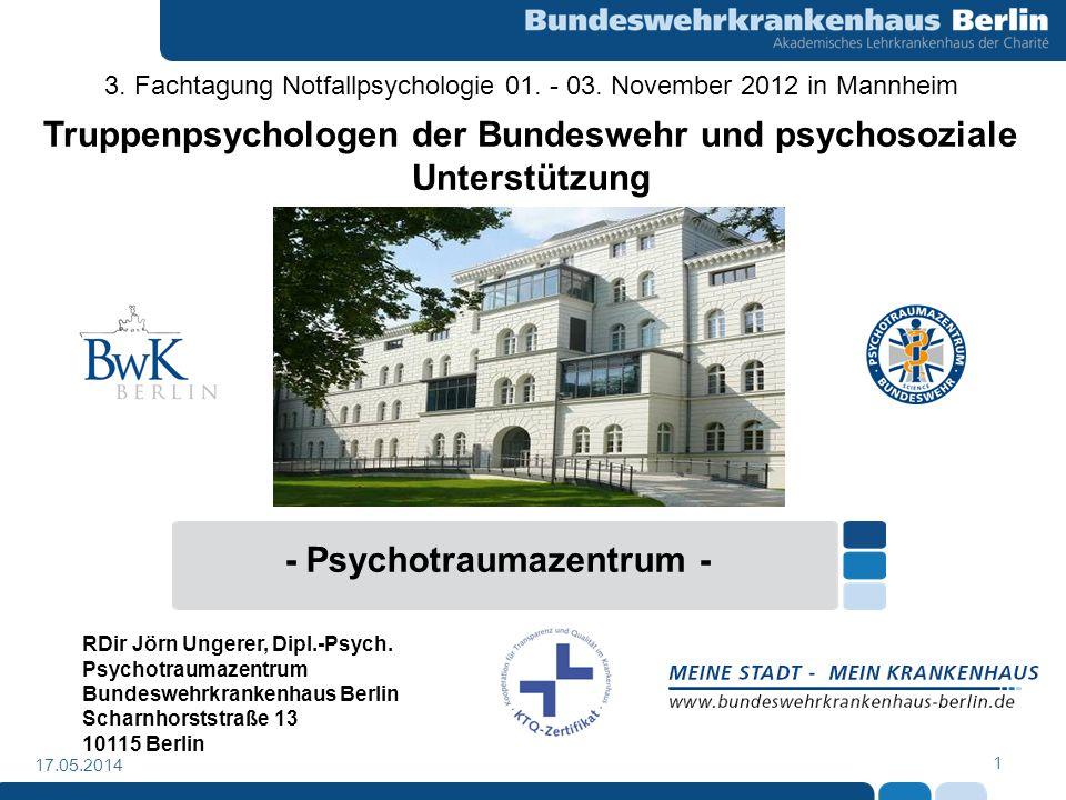 1 17.05.2014 - Psychotraumazentrum - RDir Jörn Ungerer, Dipl.-Psych. Psychotraumazentrum Bundeswehrkrankenhaus Berlin Scharnhorststraße 13 10115 Berli