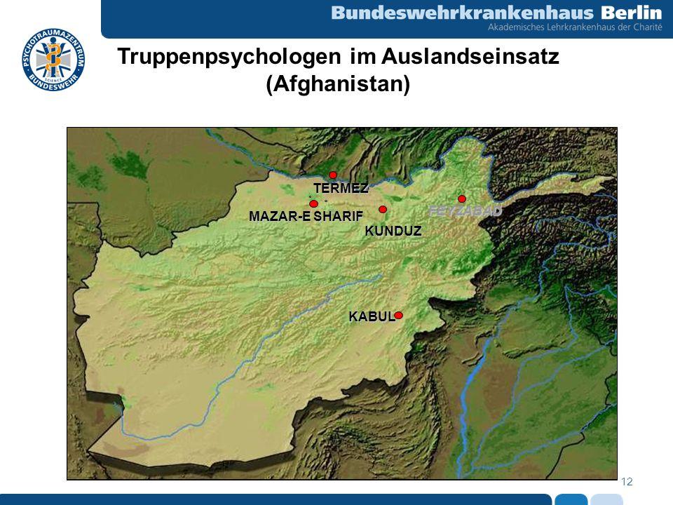 12 KABUL MAZAR-E SHARIF FEYZABAD KUNDUZ TERMEZ Truppenpsychologen im Auslandseinsatz (Afghanistan)