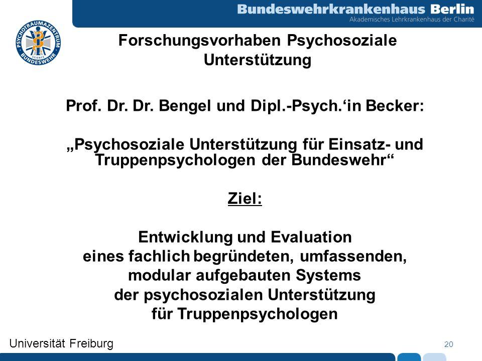 20 Prof. Dr. Dr. Bengel und Dipl.-Psych.in Becker: Psychosoziale Unterstützung für Einsatz- und Truppenpsychologen der Bundeswehr Ziel: Entwicklung un