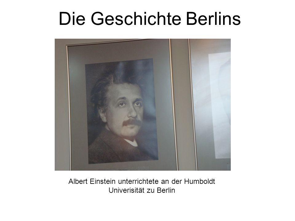 Die Geschichte Berlins Albert Einstein unterrichtete an der Humboldt Univerisität zu Berlin
