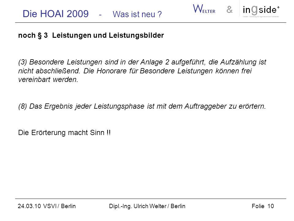 Die HOAI 2009 - Was ist neu ? Folie 10 24.03.10 VSVI / Berlin Dipl.-Ing. Ulrich Welter / Berlin noch § 3 Leistungen und Leistungsbilder (3) Besondere