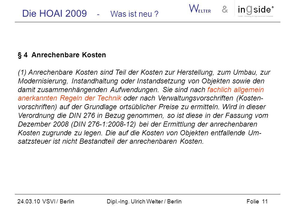 Die HOAI 2009 - Was ist neu ? Folie 11 24.03.10 VSVI / Berlin Dipl.-Ing. Ulrich Welter / Berlin § 4 Anrechenbare Kosten (1) Anrechenbare Kosten sind T