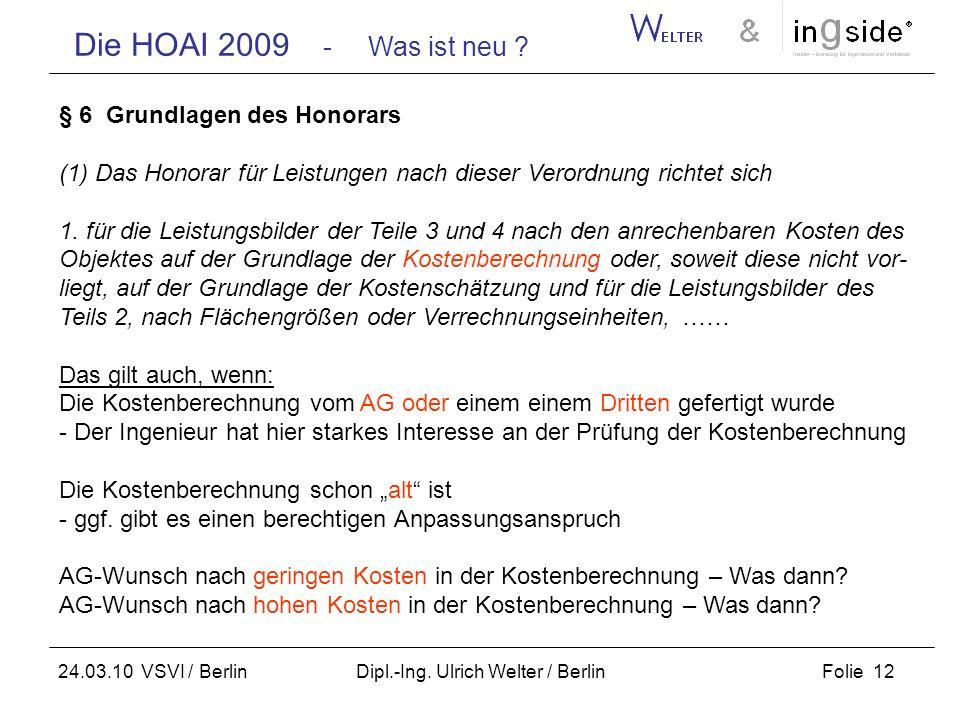 Die HOAI 2009 - Was ist neu ? Folie 12 24.03.10 VSVI / Berlin Dipl.-Ing. Ulrich Welter / Berlin § 6 Grundlagen des Honorars (1) Das Honorar für Leistu
