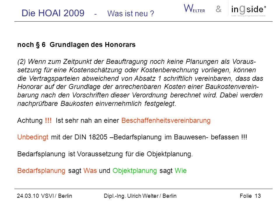 Die HOAI 2009 - Was ist neu ? Folie 13 24.03.10 VSVI / Berlin Dipl.-Ing. Ulrich Welter / Berlin noch § 6 Grundlagen des Honorars (2) Wenn zum Zeitpunk