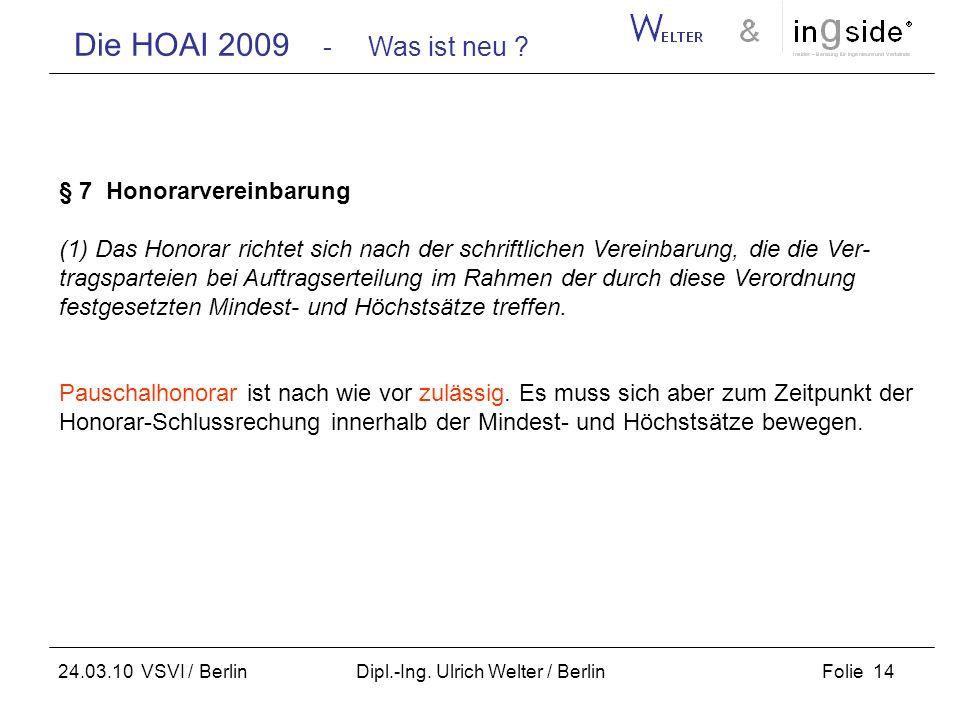 Die HOAI 2009 - Was ist neu ? Folie 14 24.03.10 VSVI / Berlin Dipl.-Ing. Ulrich Welter / Berlin § 7 Honorarvereinbarung (1) Das Honorar richtet sich n