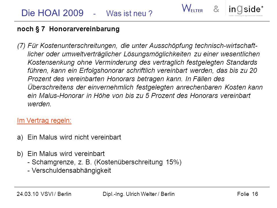 Die HOAI 2009 - Was ist neu ? Folie 16 24.03.10 VSVI / Berlin Dipl.-Ing. Ulrich Welter / Berlin noch § 7 Honorarvereinbarung (7) Für Kostenunterschrei